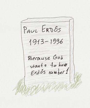 "not real Paul Errdos tombstone. ""Because God wants to have Erdos number 1"""