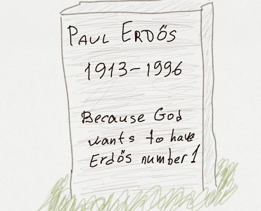 """not real Paul Errdos tombstone. """"Because God wants to have Erdos number 1"""""""