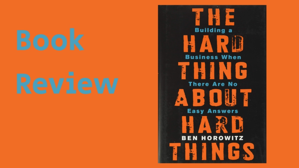 Book review: The Hard Things About Hard Things by BenHorowitz